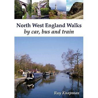 North West England Walks By Car Bus and Train (Paperback) by Knapman Ray