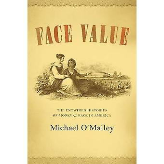 Face Value - The Entwined Histories of Money and Race in America by Mi