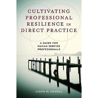 Cultivating Professional Resilience in Direct Practice - A Guide for H