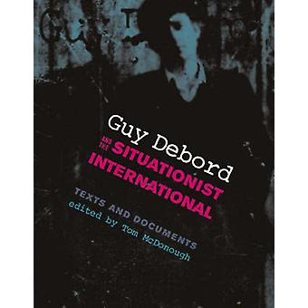 Guy Debord and the Situationist International - Texts and Documents by