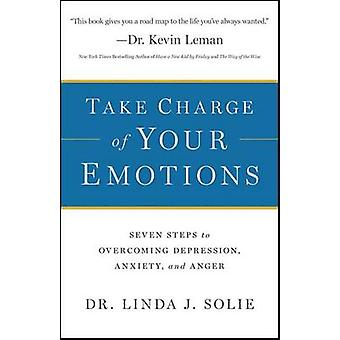 Take Charge of Your Emotions - Seven Steps to Overcoming Depression -