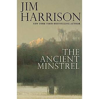 The Ancient Minstrel - Novellas by Jim Harrison - 9780802124562 Book