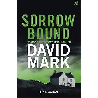 Sorrow Bound - The 3rd DS McAvoy Novel by David Mark - 9781473668843 B