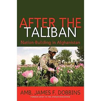 After the Taliban - Nation-Building in Afghanistan by James F. Dobbins