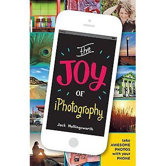 Die Freude an der iFotografie - Smart Bilder aus Ihrem Smart Phone von Jack