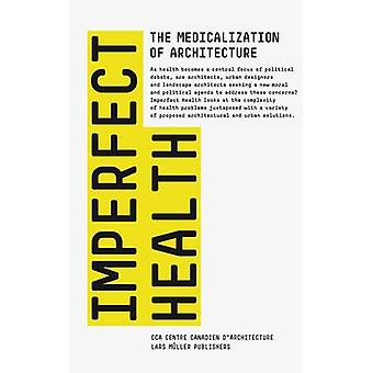 Imperfect Health - The Medicalization of Architecture by CCA Montreal