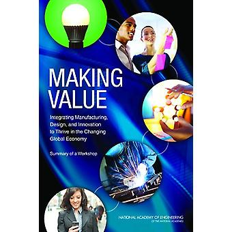Making Value - Integrating Manufacturing - Design - and Innovation to