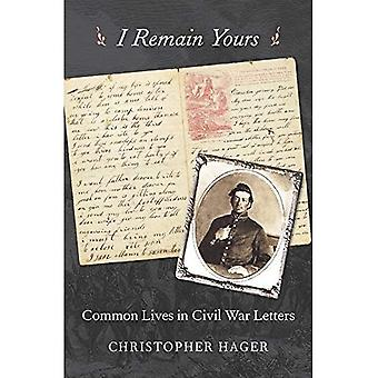 I Remain Yours: Common Lives in Civil War Letters