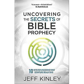 Ontdekking van de geheimen van Bijbelse profetie: 10 sleutels voor het ontgrendelen van wat de Bijbel echt zegt
