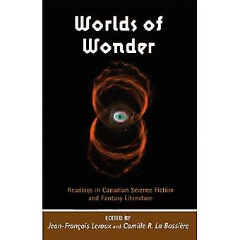 Worlds of Wonder Readings in Canadian Science Fiction and Fantasy Literature