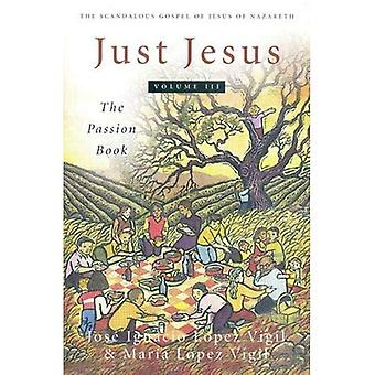 Just Jesus Volume III: The Passion Book: Passion Book v. 3