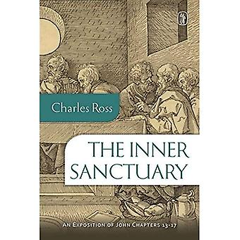 The Inner Sanctuary: An Exposition of John Chapters 13-17