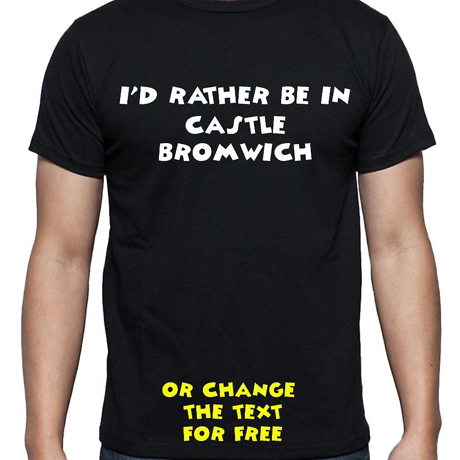 I'd Rather Be In Castle bromwich Black Hand Printed T shirt