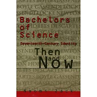 Bachelors of Science: Seventeenth Century Identity Then and Now (Themes in the History of Philosophy)