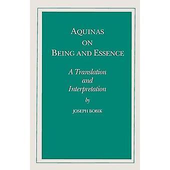 Aquinas on Being and Essence A Translation and Interpretation by Bobik & Joseph