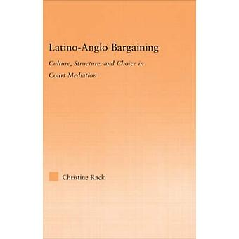 LatinoAnglo Bargaining Culture Structure and Choice in Court Mediation by Rack & Christine