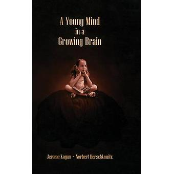 A Young Mind in a Growing Brain by Kagan & Jerome