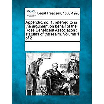 Appendix no. 1 referred to in the argument on behalf of the Rose Beneficent Association  statutes of the realm. Volume 1 of 2 by Multiple Contributors & See Notes