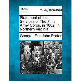 Statement of the Services of The Fifth Army Corps in 1862 in Northern Virginia by Porter & General FitzJohn