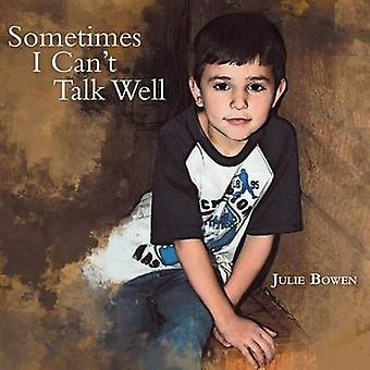 Sometimes I Cant Talk Well by Bowen & Julie