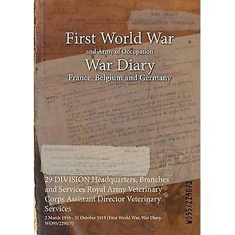 29 divisie hoofdkwartier takken en diensten Royal Army veterinaire Corps hulpdirecteur veterinaire diensten 2 maart 1916 31 oktober 1919 eerste Wereldoorlog oorlog dagboek WO9522903 door WO9522903