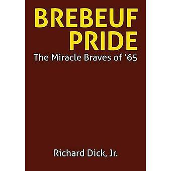 Brebeuf Pride The Miracle Braves of 65 by Dick & Jr. & Richard