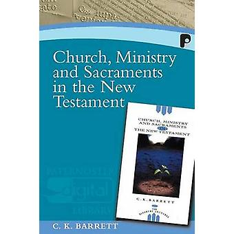 Church Ministry And Sacraments In The New Testament by Barrett & C K