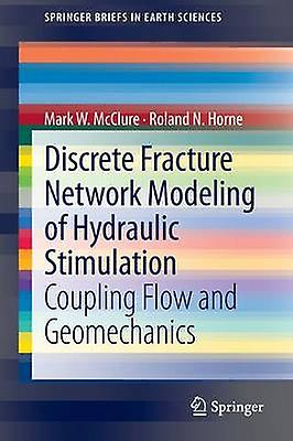 Discrete Fracture Network Modeling of Hydraulic Stimulation Coupling FFaible and Geomechanics by McClure & Mark