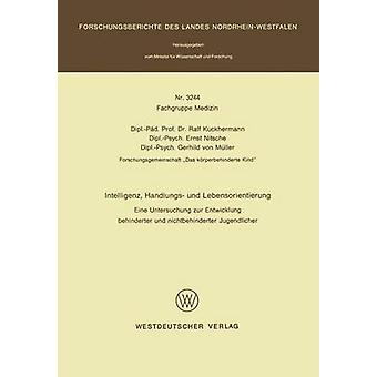 Intelligenz Handlungs und Lebensorientierung Eine Untersuchung zur Entwicklung behinderter und nichtbehinderter Jugendlicher por Kuckhermann & Ralf