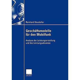 Geschftsmodelle fr den Mobilfunk  Analyse der Leistungserstellung und des Leistungsabsatzes by Neudorfer & Reinhard