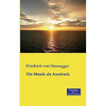 Die Musik als Ausdruck by Hausegger & Friedrich von
