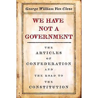 We Have Not a Government - The Articles of Confederation and the Road