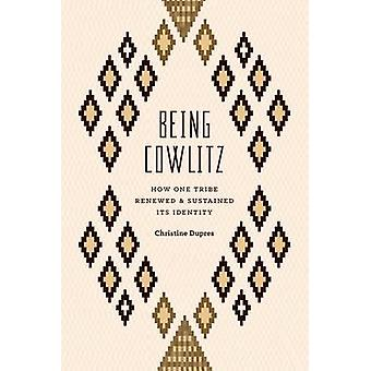 Being Cowlitz - How One Tribe Renewed and Sustained its Identity by Ch