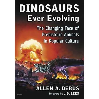 Dinosaurs Ever Evolving - The Changing Face of Prehistoric Animals in