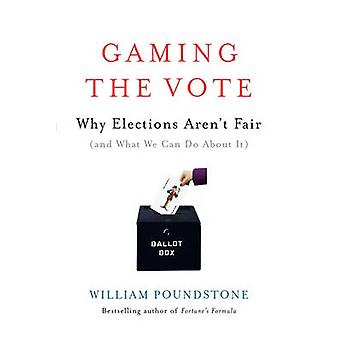 Gaming the Vote - Why Elections Aren't Fair (and What We Can Do about