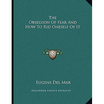 The Obsession of Fear and How to Rid Oneself of It by Eugene Del Mar