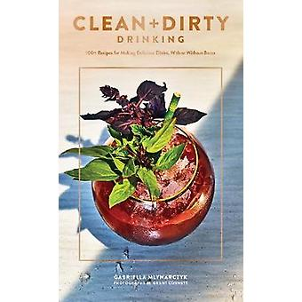 Clean + Dirty Drinking - 100+ Recipes for Making Delicious Elixirs - W