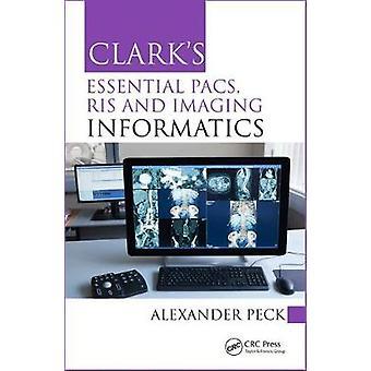 Clark's Essential Pacs - Ris and Imaging Informatics by Alexander Pec