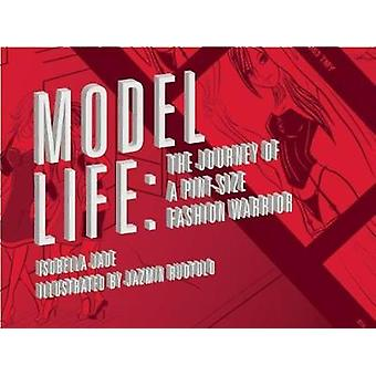 Model Life - The Journey of a Pint-Size Fashion Warrior by Isobella Ja