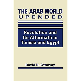 The Arab World Upended - Revolution and its Aftermath in Tunisia and E