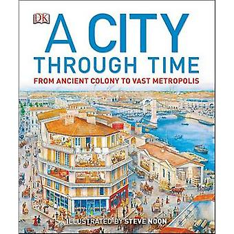 A City Through Time by Steve Noon - Philip Steele - 9781465402493 Book