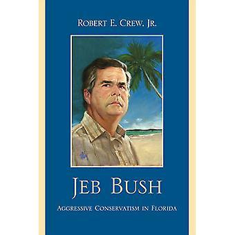Jeb Bush Aggressive Conservatism in Florida by Crew & Robert E. & Jr.