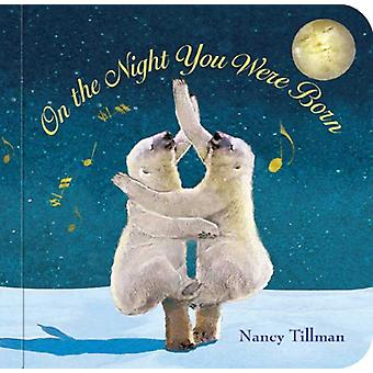 On the Night You Were Born (Board book) by Tillman Nancy