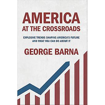 America at the Crossroads - Explosive Trends Shaping America's Future