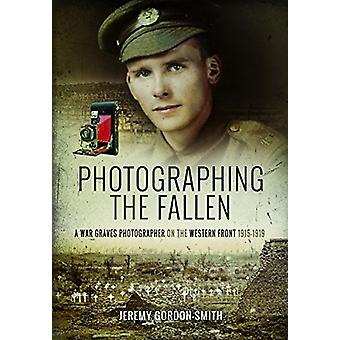 Photographing the Fallen - A War Graves Photographer on the Western Fr