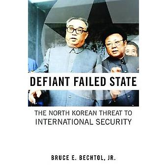 Defiant Failed State - The North Korean Threat to International Securi