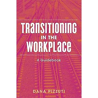 Transitioning in the Workplace - A Guidebook by Transitioning in the W