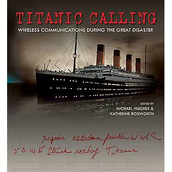Titanic Calling - Wireless Communications During the Great Disaster by