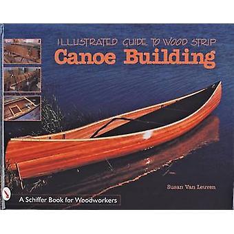 Illustrated Guide to Holz Streifen Kanu Gebäude von Susan Van Leuven-