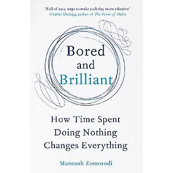 Bored and Brilliant - How Time Spent Doing Nothing Changes Everything